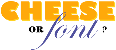 Cheese or Font?